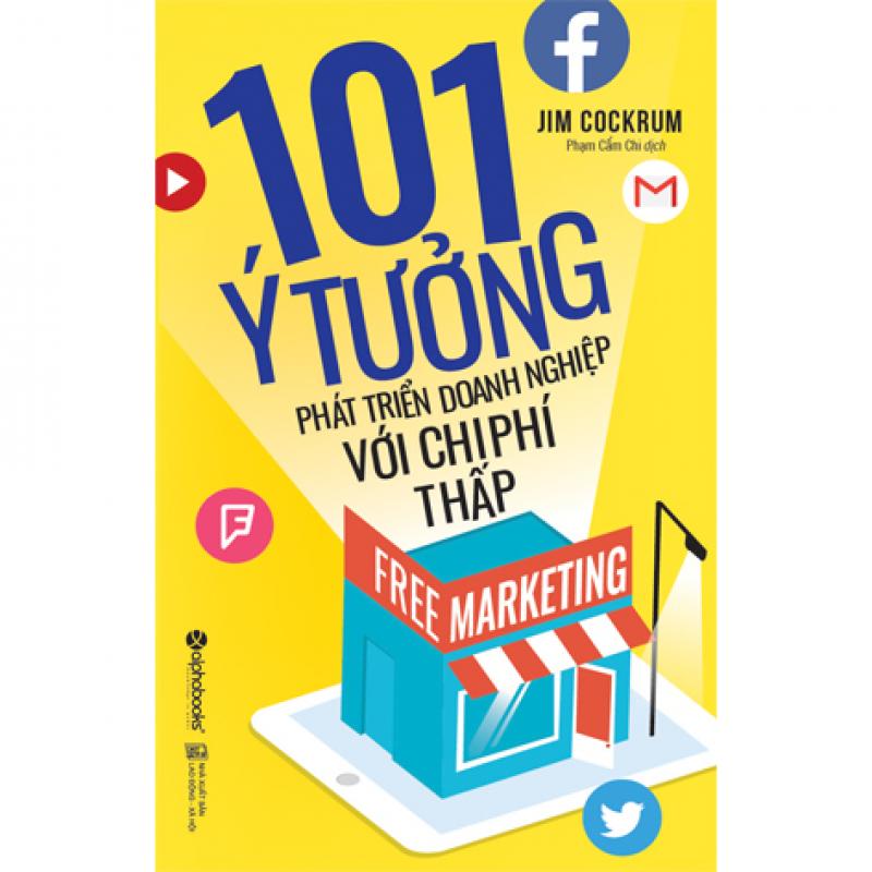 Free Marketing - 101 Ý Tưởng Phát Triển Doanh Nghiệp Với Chi Phí Thấp (Tái Bản)
