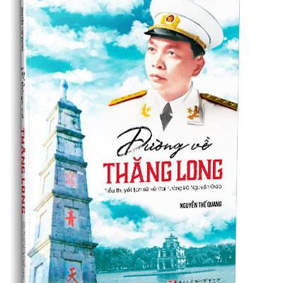Đường về Thăng Long - Tiểu thuyết lịch sử về Đại tướng Võ Nguyên Giáp