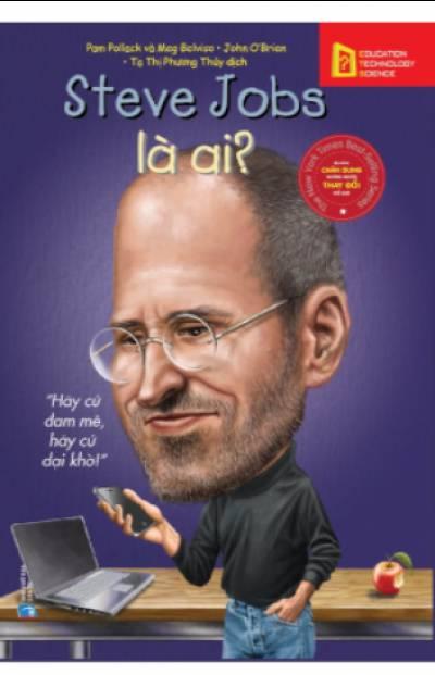 Steve Jobs Là Ai? (Tái bản)